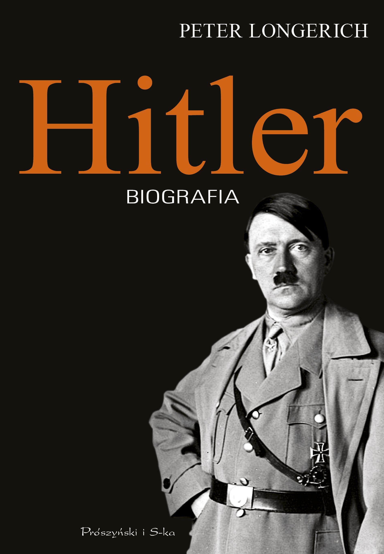 """Artykuł powstał między innymi na podstawie książki Petera Longericha, zatytułowanej """"Hitler. Biografia"""" (Prószyński i S-ka 2017)."""