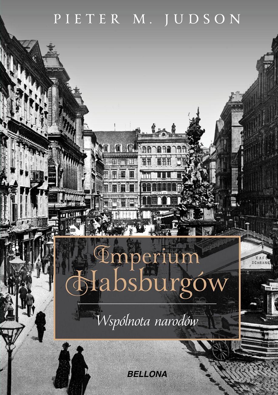 """Artykuł powstał między innymi na podstawie wnikliwej książki Pietera M. Judsona, zatytułowanej """"Imperium Habsburgów. Wspólnota narodów"""" (Bellona 2017)."""
