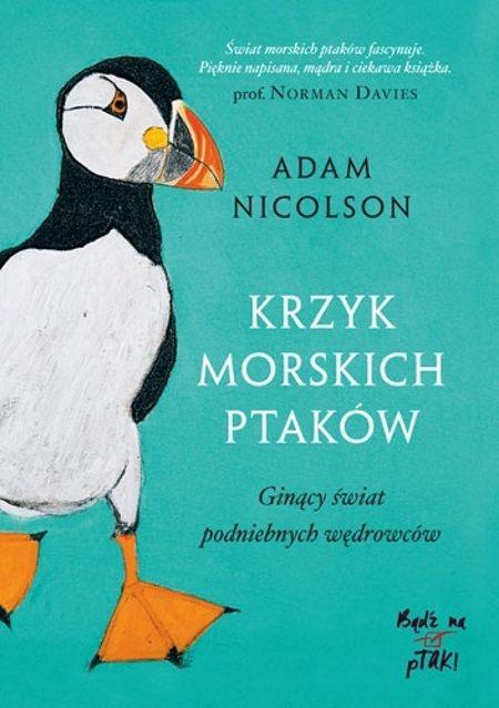 """Artykuł powstał między innymi na podstawie książki Adama Nicholsona """"Krzyk morskich ptaków"""" (Znak Horyzont 2017)"""