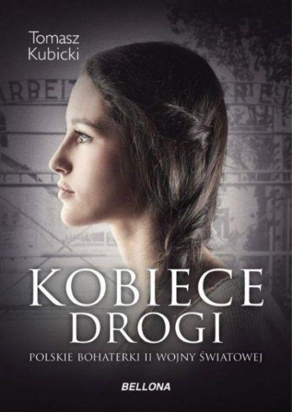 """Opowieści o tych wspaniałych kobietach i matkach zostałyzaczerpnięte z książki """"Kobiece drogi"""" Tomasza Kubickiego, która właśnie ukazała się nakładem wydawnictwa Bellona."""