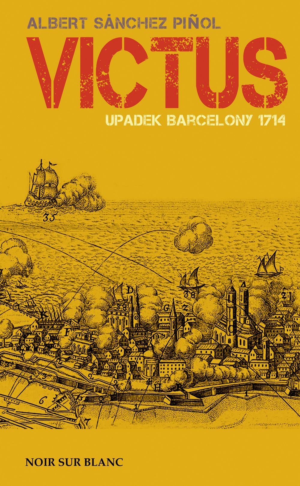 """Inspiracją do powstania tego artykułu stała się powieść Alberta Sáncheza Piñoli pod tytułem """" Victus. Upadek Barcelony 1714"""" (Oficyna Literacka Noir Sur Blanc 2018)."""
