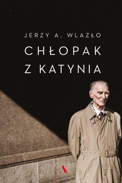 Chłopak z Katynia - książka o życiu ostatniego żyjącego świadka odkrycia grobów polskich oficerów w lesie katyńskim.