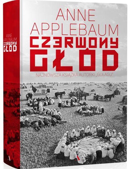 """Najnowsza książka Anne Applebaum """"Czerwony głód"""", która właśnie ukazała się nakładem wydawnictwa Agora, opowiada o wielkim głodzie na Ukrainie, uznawanym za stalinowskie ludobójstwo."""