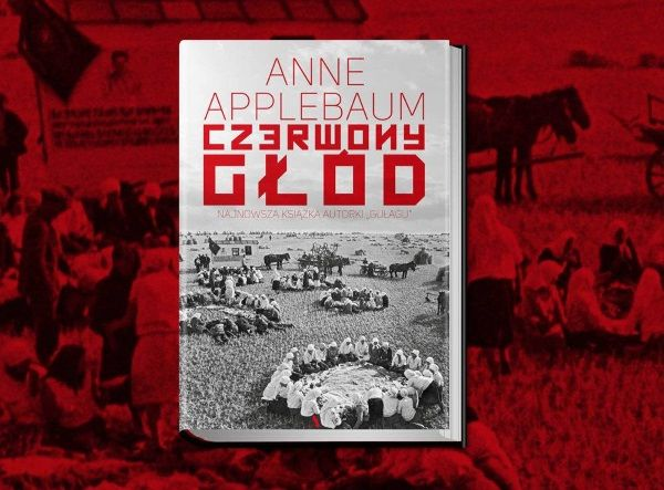 """Najnowsza książka Anne Applebaum """"Czerwony głód"""", która ukazuje się w Polsce nakładem wydawnictwa Agora, opowiada o wielkim głodzie na Ukrainie, uznawanym za stalinowskie ludobójstwo."""