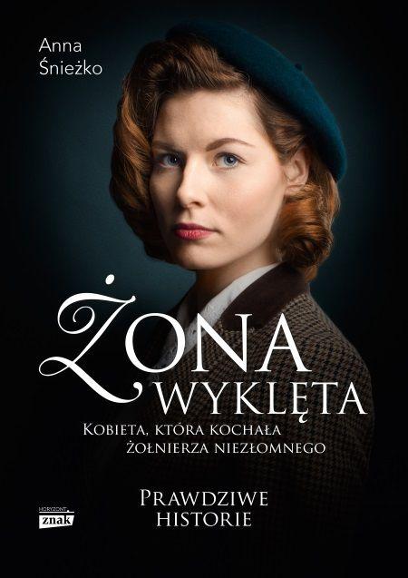 """Poznaj historię kobiety, która kochała wyklętego opisaną w książce Anny Śnieżko """"Żona wyklęta"""" (Znak Horyzont 2018)"""