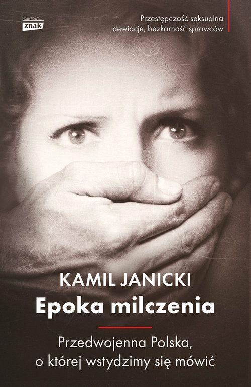 Tekst stanowi fragment najnowszej książki Kamila Janickiego Epoka Milczenia. Przedwojenna Polska, o której wstydzimy się mówić