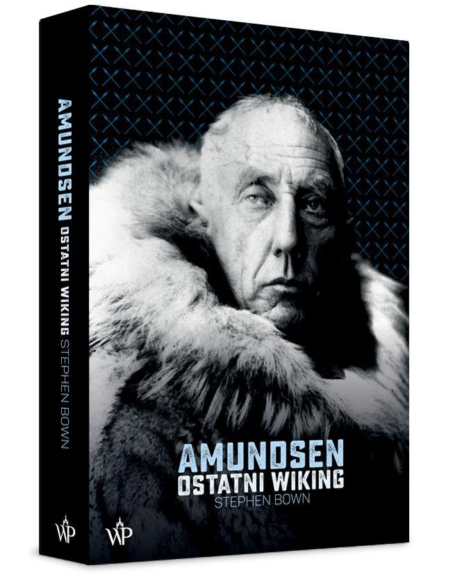 """Najnowsza książka Stephena Bowna """"Amundsen. Ostatni wiking"""" (Wydawnictwo Poznańskie 2018) to niezwykła opowieść o człowieku, który już za życia stał się legendą."""