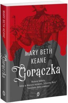 """Historię rozprzestrzenienia się Tyfusu opisuje nowa książka Mary Beth Keane """"Gorączka"""" wydana nakładem Wydawnictwa Literackiego."""