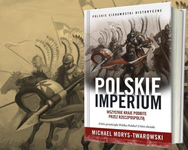Niezwykła epopeja polskiej sztuki wojennej. Wszystkie kraje podbite przez Rzeczpospolitą.