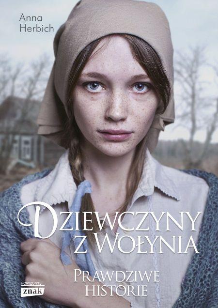 """Niezwykłe historie o kobietach, które przetrwały tragedię opowiedziała w swojej najnowszej książce """"Dziewczyny z Wołynia"""" Anna Herbich (Znak Horyzont 2018)"""