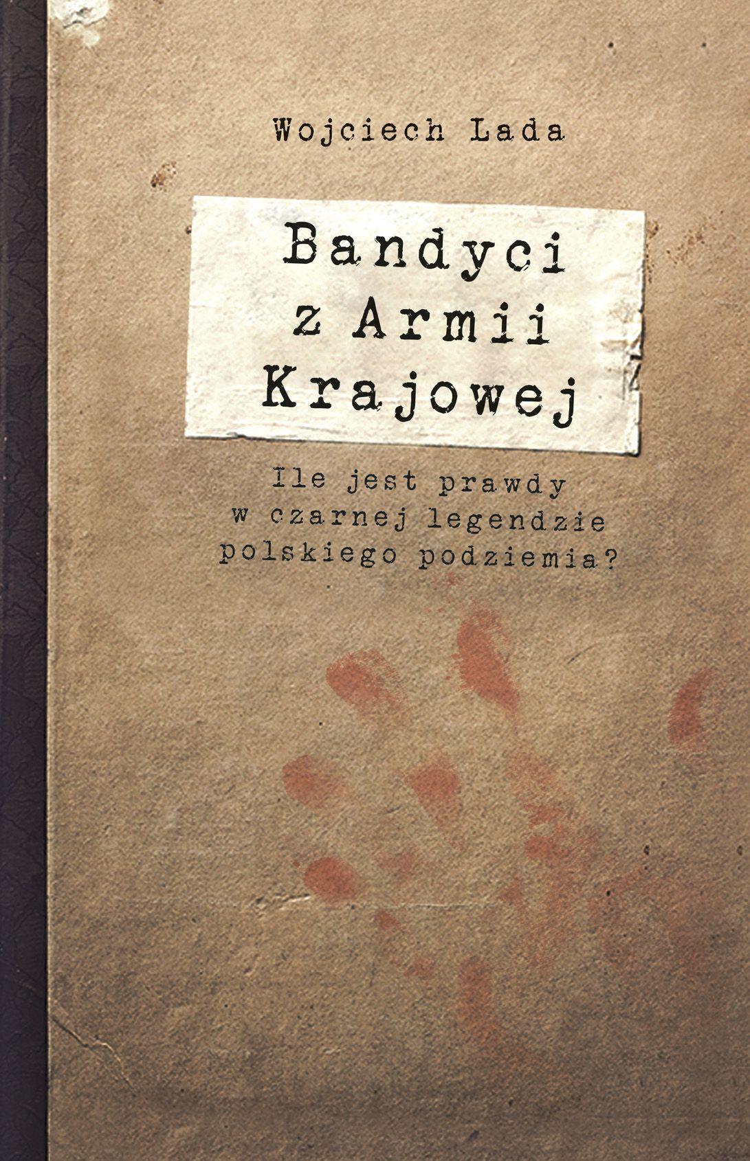 """Artykuł stanowi fragment książki Wojciecha Lady """"Bandyci z Armii Krajowej"""", która została wydana nakładem wydawnictwa Znak Horyzont."""