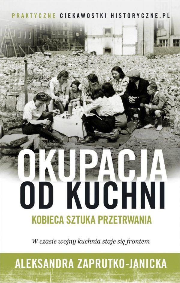 """Kobieca sztuka przetrwania w książce Aleksandry Zaprutko-Janickiej """"Okupacja od kuchni"""". Kliknij i kup z rabatem w naszej księgarni."""
