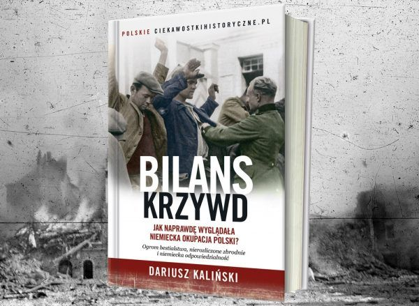 """Prawda o horrorze niemieckiej okupacji w książce Dariusza Kalińskiego pod tytułem """"Bilans krzywd"""". Już dziś zamów egzemplarz z rabatem w naszej księgarni."""