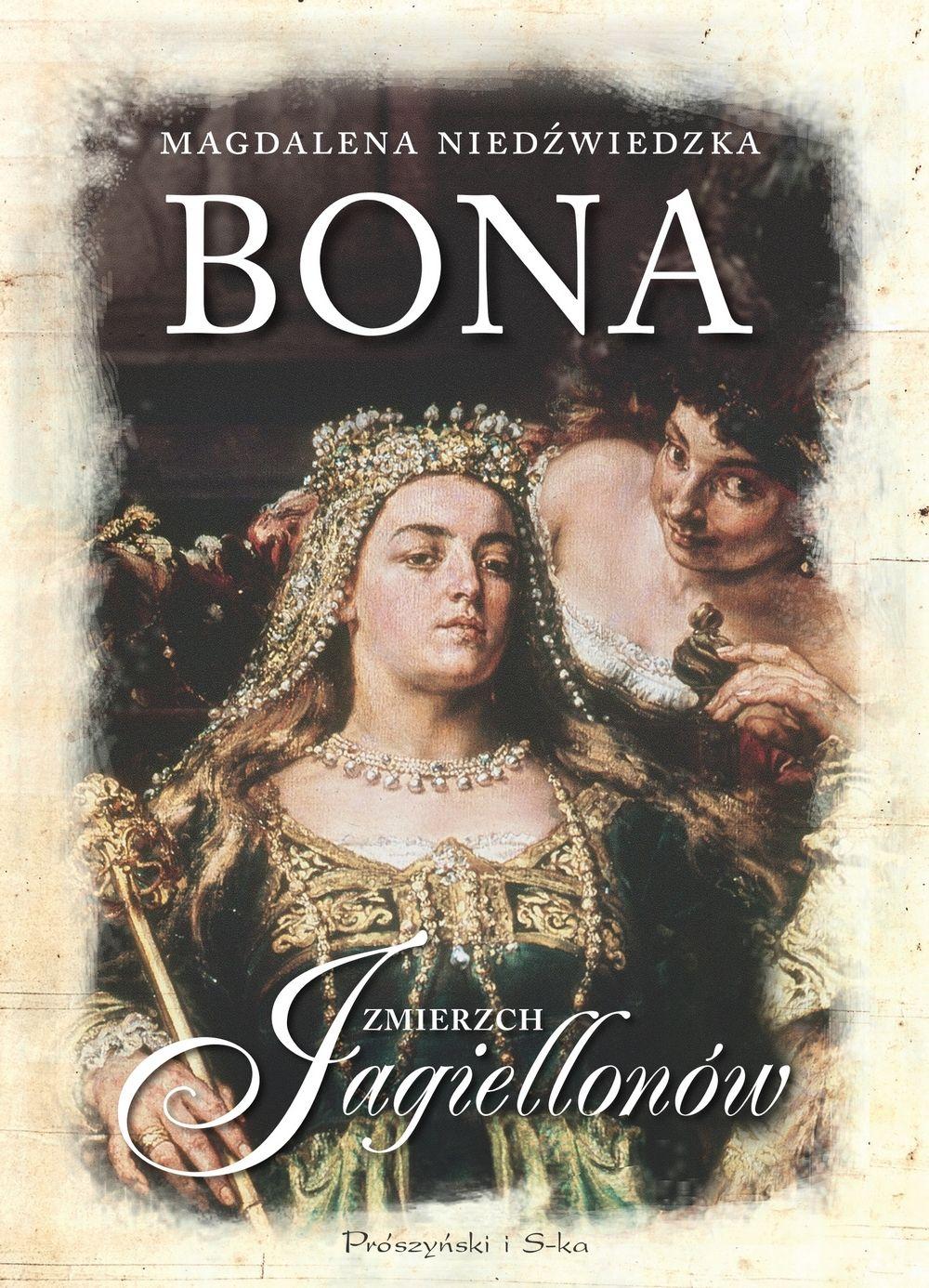 """Powstanie artykułu zainspirowała biograficzna powieść Magdaleny Niedźwiedzkiej pod tytułem """"Bona"""" (Prószyński Media 2018)."""