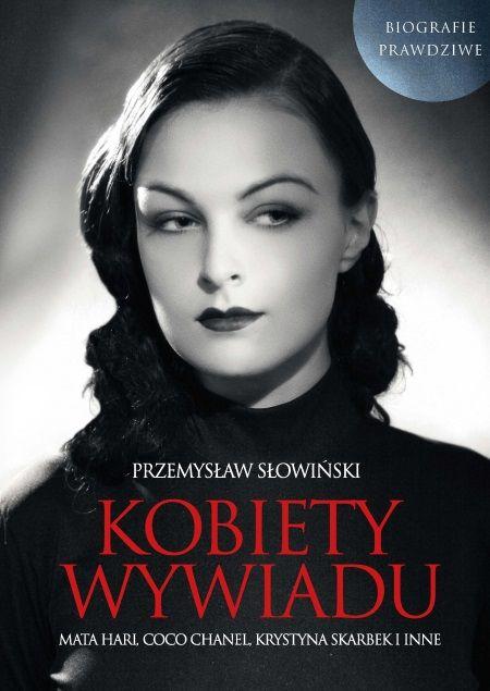 """Poznaj historie niezwykłych kobiet, które służyły w wywiadzie. Jak nikt opowiada o nich Przemysław Słowiński w swojej najnowszej książce """"Kobiety wywiadu"""" (Wydawnictwo Fronda 2018)"""
