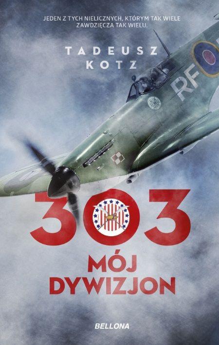 Wspomnienia Tadeusza Kotza 303. Mój dywizjon właśnie ukazały się nakładem wydawbictwa Bellona