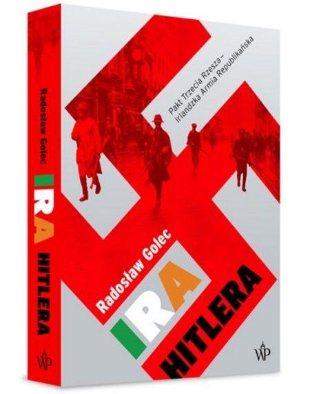 """Artykuł powstał między innymi na podstawie książki Radosława Golca """"IRA Hitlera"""", która ukazała się nakładem Wydawnictwa Poznańskiego."""