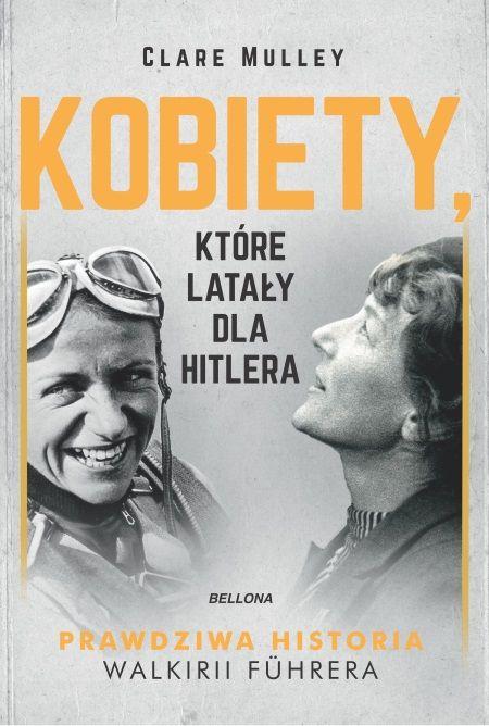 """Losy Hanny Reitsch możecie poznać dzięki książce Clare Mulley """"Kobiety, które latały dla Hitlera"""", jaka właśnie ukazała się nakładem wydawnictwa Bellona."""