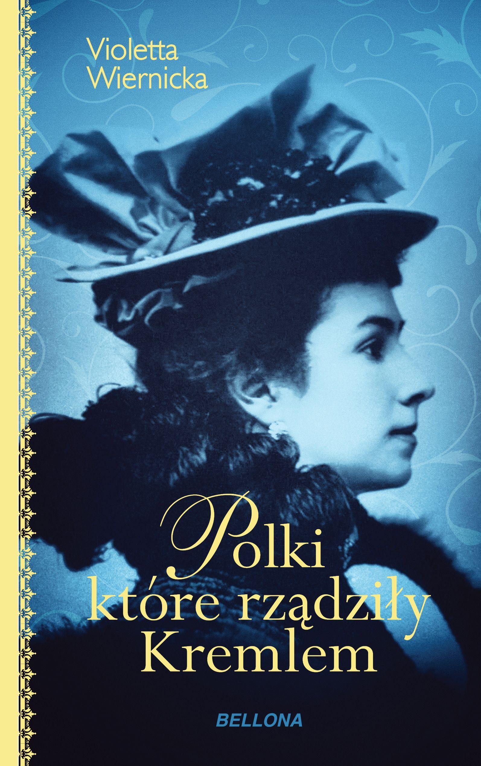 """Artykuł powstał w oparciu o książkę Violetty Wiernickiej pt. """"Polki, które rządziły Kremlem"""". Pozycję tę kupisz w księgarni Świata Książki."""