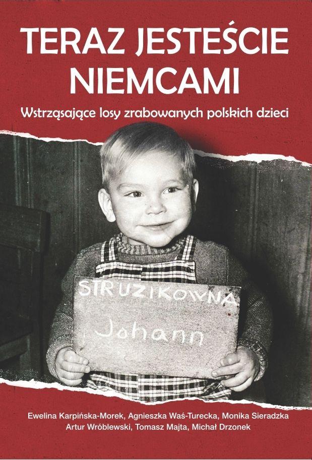 """Artykuł powstał między innymi na podstawie książki """"Teraz jesteście Niemcami. Wstrząsające losy zrabowanych polskich dzieci"""" WydawnictwoM 2018)."""