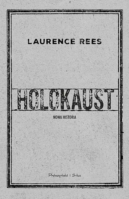 """Artykuł powstał między innymi w oparciu o książkę Laurence'a Reesa """"Holokaust. Nowa historia"""" (Prószyński i S-ka, 2018)."""