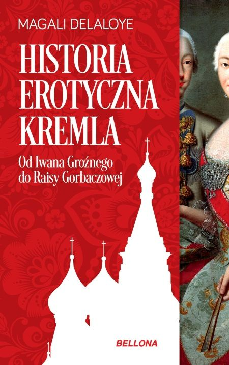 """Artykuł powstał między innymi na podstawie książki Magali Delaloyle """"Historia erotyczna Kremla"""", która właśnie ukazała się nakładem wydawnictwa Bellona."""