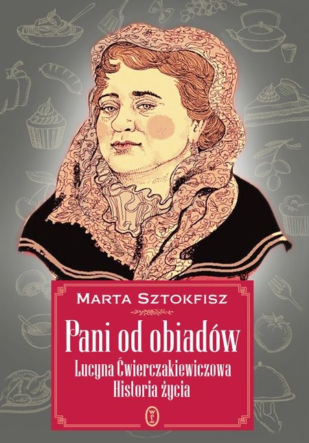 """Właśnie nakładem Wydawnictwa Literackiego ukazała się nowa biografia niezwykłej kucharki autorstwa Marty Sztokfisz """"Pani od obiadów""""."""