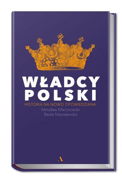 """Ciekawostka powstała w oparciu o książkę Mirosława Maciorowskiego i Beaty Maciejowskiej """"Władcy Polski. Historia na nowo opowiedziana"""" (Agora 2018)."""