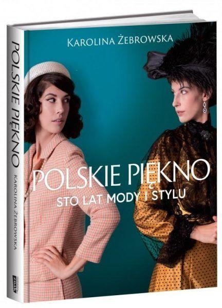 """Wygraj jeden z trzech egzemplarzy książki """"Polskie piękno. Sto lat mody i stylu""""."""