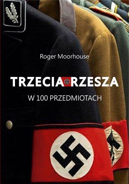 """Ciekawostka stanowi fragment książki Rogera Moorhouse'a """"Trzecia Rzesza w 100 przedmiotach"""", wydanej nakładem wydawnictwa Znak Horyzont."""
