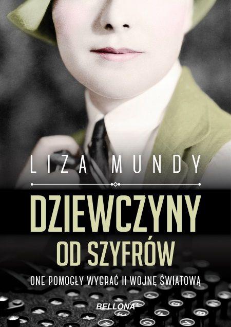 """Artykuł powstał między innymi na podstawie książki Lizy Mundy """"Dziewczyny od szyfrów"""", która właśnie ukazała się nakładem wydawnictwa Bellona."""