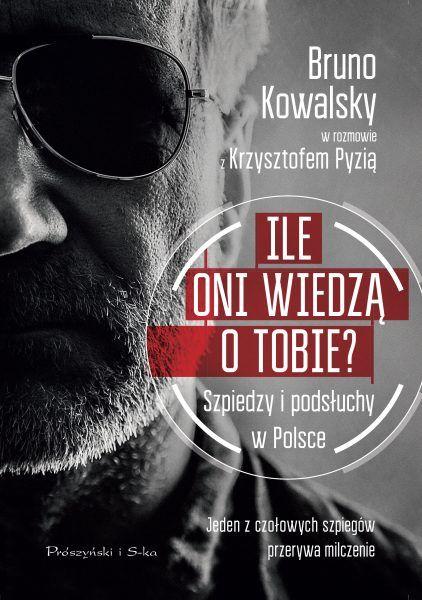 """Artykuł powstał między innymi w oparciu o książkę Bruno Kowalsky'ego i Krzysztofa Pyzi """"Ile oni wiedzą o tobie? Szpiedzy i podsłuchy w Polsce"""" (Prószyński Media 2019)."""