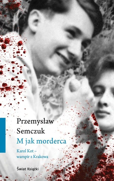 """Artykuł powstał na podstawie książki Przemysława Semczuka """"M jak morderca. Karol Kot - wampir z Krakowa"""", która właśnie ukazała się nakładem wydawnictwa Świat Książki."""