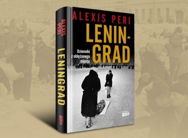 """Horror oblężenia Leningradu oczami jego mieszkańców: w książce  Alexis Peri pod tytułem""""Leningrad. Dzienniki z oblężonego miasta"""" (Znak Horyzont 2019)."""