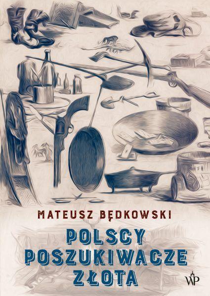 """Artykuł powstał między innymi w oparciu o książkę Mateusza Będkowskiego """"Polscy poszukiwacze złota"""" (Wydawnictwo Poznańskie 2019)."""