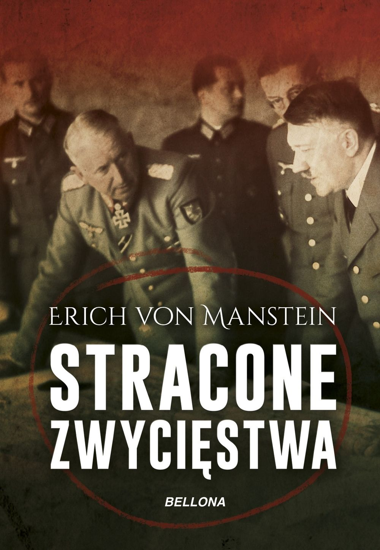 """Artykuł został oparty o książkę Ericha von Mansteina pod tytułem """"Stracone zwycięstwa"""" (Bellona 2018)."""