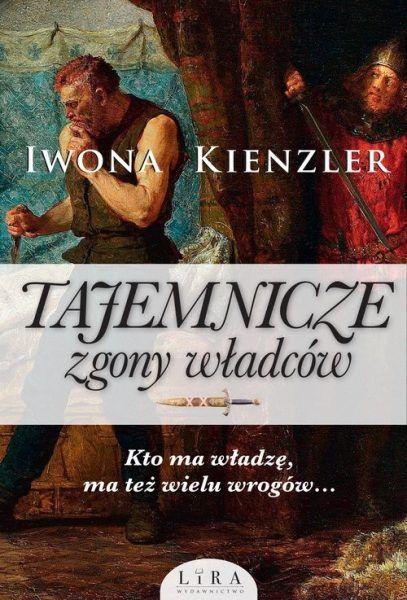 """Ciekawostka powstała w oparciu o najnowszą książkę Iwony Kienzler """"Tajemnicze zgony władców"""