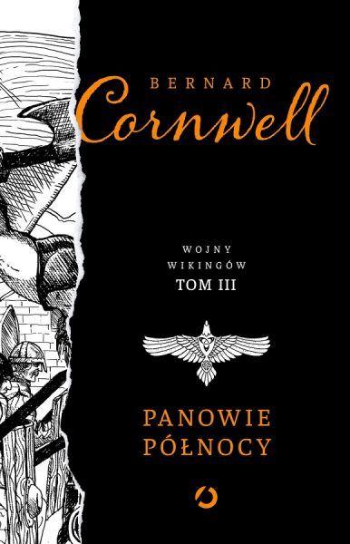 """Trzeci tom bestsellerowej powieści Bernarda Cornwella """"Wojny wikingów. Panowie północy"""" już dostępny!"""