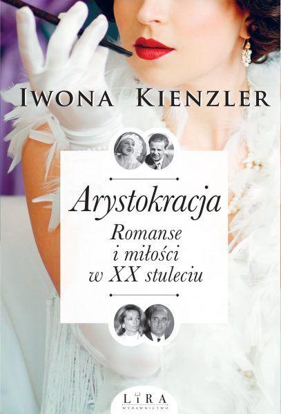 """Artykuł powstał m.in. w oparciu o książkę Iwony Kienzler """"Arystokracja. Romanse i miłości w XX stuleciu"""", która ukazała się nakładem wydawnictwa Lira."""