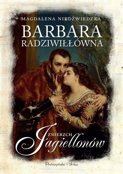 """Wygraj jeden z trzech egzemplarzy powieści Magdaleny Niedźwieckiej """"Barbara Radziwiłłówna"""", która ukazała się nakładem wydawnictwa Prószyński i S-ka."""
