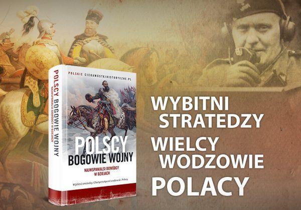 """O największych wodzach w naszej historii przeczytacie w książce """"Polscy bogowie wojny"""". Już dziś możecie zamawiać w przedsprzedaży."""