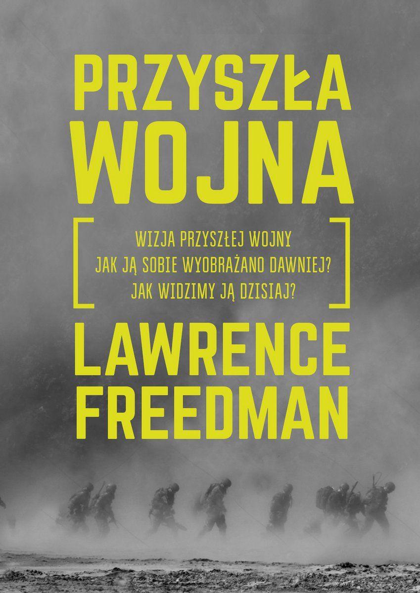"""Tekst powstał w oparciu o książkę Lawrence'a Freedmana pod tytułem """"Przyszła wojna"""" (Bellona 2019)."""