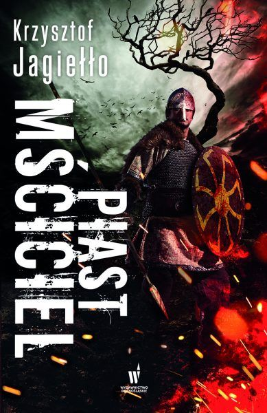 """Inspiracją do napisania tego artykułu była powieść Krzysztofa Jagiełły """"Piast Mściciel"""", która ukazała się nakładem Wydawnictwa Dolnośląskiego."""