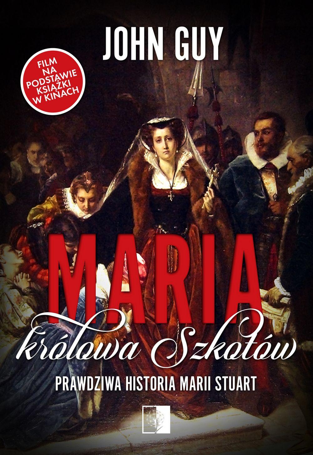 """Kup książkę Johna Guya pod tytułem """"Maria królowa Szkotów""""."""