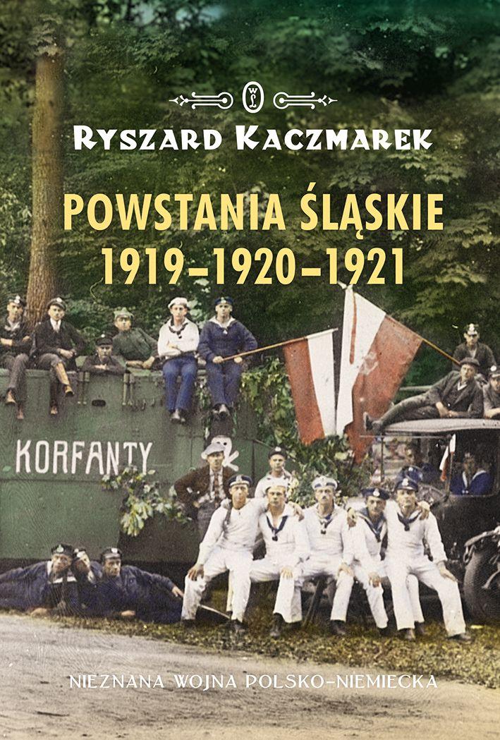 """Kup książkę profesora Ryszarda Kaczmarka """"Powstania śląskie 1919-1920-1921"""" z rabatem na stronie wydawcy."""
