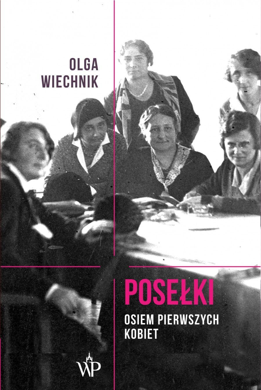 """Artykuł powstał m.in. w oparciu o książkę Olgi Wiechnik """"Posełki. Osiem pierwszych kobiet"""", która ukazała się nakładem Wydawnictwa Poznańskiego."""