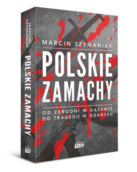 """W naszej historii nie brakowało skrytobójczych ataków. Więcej dowiesz się na ten temat z najnowszej książki Marcina Szymaniaka """"Polskie zamachy"""" wydanej nakładem Znaku Horyzont."""