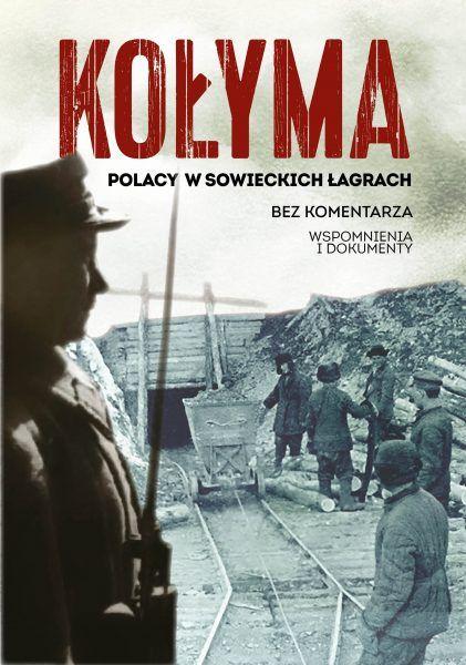 """Artykuł powstał między innymi w oparciu o książkę """"Kołyma. Polacy w sowieckich łagrach"""" (Wydawnictwo Fronda 2019)."""