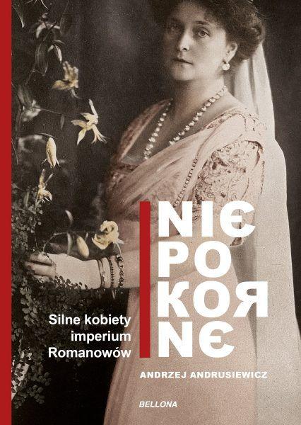 """Ciekawostka powstała w oparciu o książkę Andrzeja Andrusiewicza """"Niepokorne. Silne kobiety imperium Romanowów"""", która ukazała się nakładem wydawnictwa Bellona."""