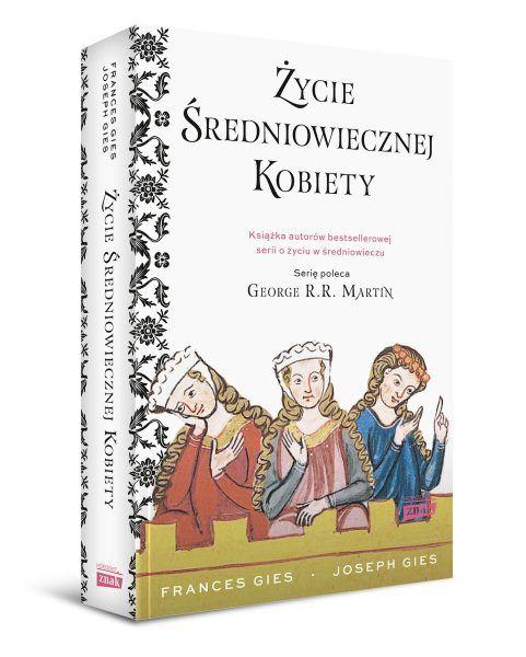 """Przeczytajcie najnowszy tom bestsellerowej serii Francis i Josepha Giesów """"Życie średniowiecznej kobiety"""", który ukazał się nakładem wydawnictwa Znak Horyzont."""